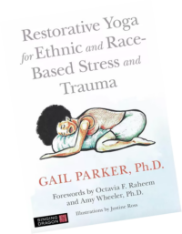 Restorative Yoga for Ethnic and Race-Based Stress and Trauma, by Dr. Gail Parker